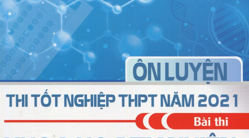 Ôn luyện thi tốt nghiệp THPT năm 2021 - Bài thi khoa học tự nhiên